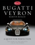 Bugatti Veyron A Quest for Perfection: The Story of the Greatest Car in the World