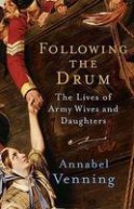 Following the Drum: The Lives Army Wives and Daughters Past and Present