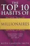 The Top 10 Habits Of Millionaires: Transform Your Thinking And
