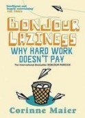 Bonjour Laziness: Why Hard Work Doesnt Pay