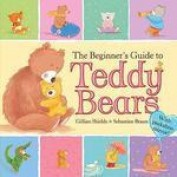 THE BEGINNER`S GUIDE TO TEDDY BEARS