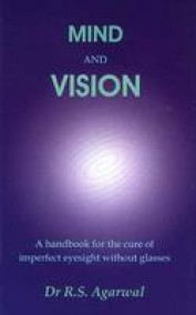 Mind and Vision ; A Handbook for the Cure of Imperfect Sight Without Glasses