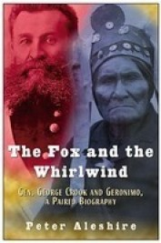 The Fox and the Whirlwind: General George Crook and Geronimo, A Paired Biography