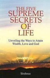 The Five Supreme Secrets Of Life - Unveiling the ways to attain
